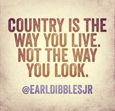 Country is the way you live. Not the way you look