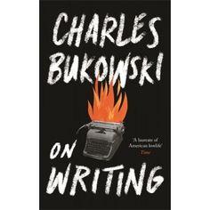On Writing, Charles Bukowski, 23rd July 2015