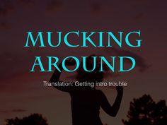 Mucking Around! #australia #newzealand #quotes http://www.slideshare.net/AdamNettlefold/9-aussie-phrases-that-americans-should-start-using