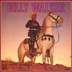 Billy Walker - Cross the Brazos at Waco