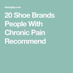 20 Shoe Brands People With Chronic Pain Recommend