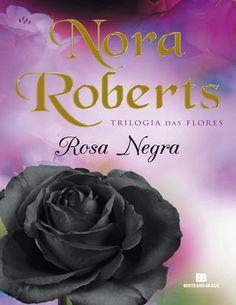 Rosa Negra vol. 2 - Nora Roberts  Trilogia das Flores