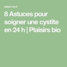 8 Astuces pour soigner une cystite en 24 h | Plaisirs bio