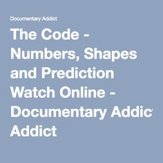 The Code - Numbers, Shapes and Prediction Watch Online - Documentary Addict