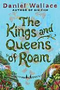 The Kings and Queens of Roam by Daniel Wallace: From the celebrated author of Big Fish comes an imaginative, moving novel about two sisters, their dark legacy, and the magical town that entwines them. Helen and Rachel McCallister, who live in a town called Roam, are as different as sisters can be: Helen, older,...