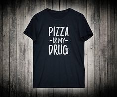 Funny Food Lover Shirt Pizza Is My Drug Foodie Sassy Slogan Tee Boyfriend Girlfriend Gift T-shirt