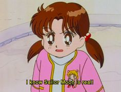 I know Sailor Moon is real! ME TOO!!!