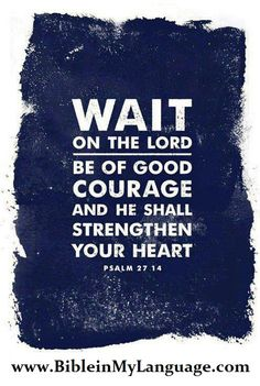 Wait on the LORD, Psalm 27,14 Follow us at http://gplus.to/iBibleverses