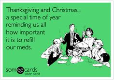 Thanksgiving and Christmas a special time of year reminding us all how important it is to refill our meds.