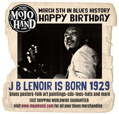 Today in Blues History.... JB Lenoir is born - March 5th, 1929 www.mojohand.com Like my page to keep up on what happens each day in Blues History! https://www.facebook.com/todayinblueshistory