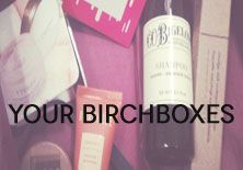 Your Birchboxes
