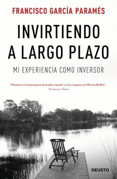 Invirtiendo a largo plazo : mi experiencia como inversor / Francisco García Paramés.    Deusto, 2016