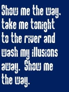 Styx lyrics - show me the way - give me the strength and the courage to believe that i'll get there someday