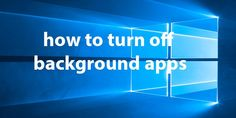 Windows 10 Tutorial: How To Turn Off Background Apps