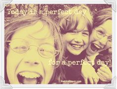 Today is a perfect day for a perfect day!