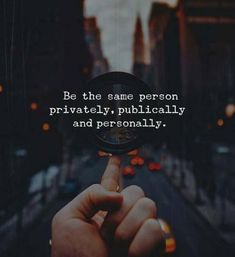 Be the same person privately, publically and personally. - Motivational Quotes with Deep Meaning Wisdom Quotes, True Quotes, Words Quotes, Best Quotes, Motivational Quotes, Inspirational Quotes, Qoutes, Sad Sayings, Daily Quotes