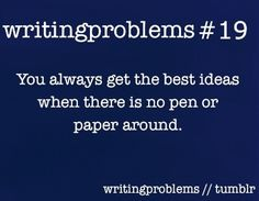 """You always get the best ideas when there is no pen or paper around."" - Writing Problems #quotes #writing *"