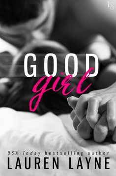 Good Girl | Lauren Layne | May 17 | https://www.goodreads.com/book/show/28185836-good-girl | #romance #newadult