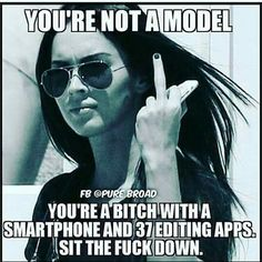 Your not a model bitch smart phone 37 apps Funny Af Memes, Funny Quotes, Funny Shit, Funny Stuff, Model Meme, Filter Quotes, Model Quotes, False Advertising, Badass Quotes