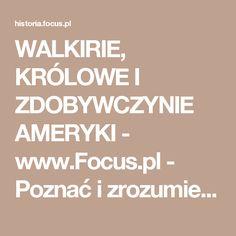WALKIRIE, KRÓLOWE I ZDOBYWCZYNIE AMERYKI - www.Focus.pl - Poznać i zrozumieć…
