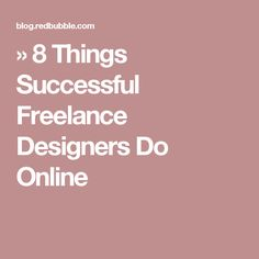 bcdfb9d0db9 8 Things Successful Freelance Designers Do Online
