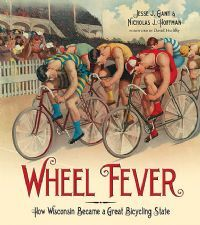 Wheel Fever: How Wisconsin Became a Great Bicycling State from the Wisconsin Historical Society Press
