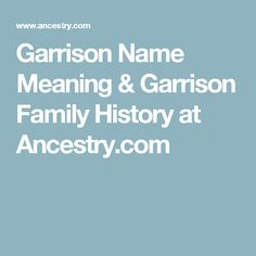 Garrison Name Meaning & Garrison Family History at Ancestry.com
