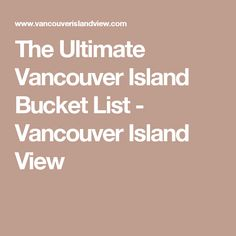 The Ultimate Vancouver Island Bucket List - Vancouver Island View
