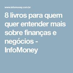 8 livros para quem quer entender mais sobre finanças e negócios  - InfoMoney