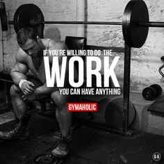 If You're Willing To Do The Work, You Can Have Anything.  Your discipline and dedication will allow you to achieve your goals.  http://www.gymaholic.co/motivation #fit,  #gym  #fitblr -  fitness