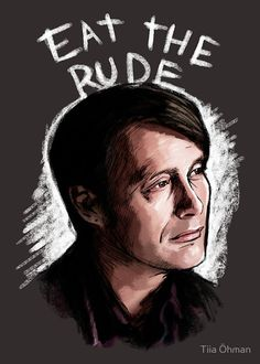 "Hannibal fan art / Hannibal Lecter quote (Mads Mikkelsen): ""Eat the Rude""   Available as RedBubble products (t-shirts, phone cases, stickers, notebooks etc.)"