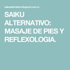 SAIKU ALTERNATIVO: MASAJE DE PIES Y REFLEXOLOGIA.