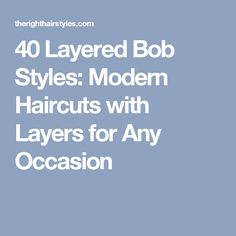 40 Layered Bob Styles: Modern Haircuts with Layers for Any Occasion