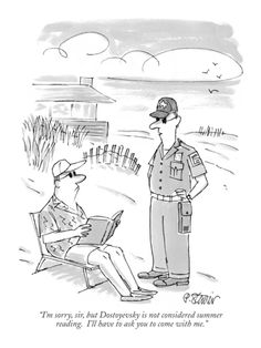 """""""I'm sorry, sir, but Dostoyevsky is not considered summer reading. I'll have to ask you to come with me."""" - New Yorker Cartoon by Peter Steiner"""