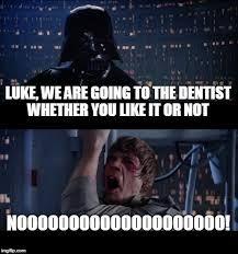 7 Hilarious Star Wars Dental Memes  http://www.baselinedental.com/7-hilarious-star-wars-dental-memes/