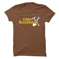 I Dig Archaeology T-Shirt Hoodie Sweatshirts uue. Check price ==► http://graphictshirts.xyz/?p=81441