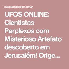 UFOS ONLINE: Cientistas Perplexos com Misterioso Artefato descoberto em Jerusalém! Origem Extraterrestre?