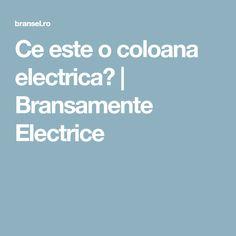 Ce este o coloana electrica? | Bransamente Electrice