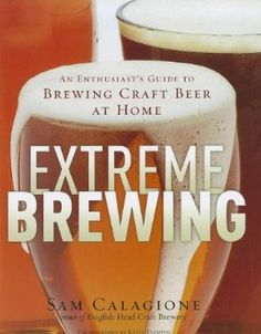 Extreme Brewing: An Enthusiast's Guide to Brewing Craft Beer at Home:Amazon:Books