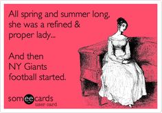 All spring and summer long, she was a refined & proper lady... And then NY Giants football started.