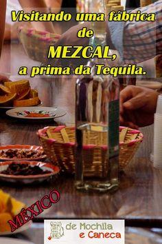 Visitando uma fábrica de Mezcal, a prima da Tequila. Uma das bebidas mais tradicionais do México.