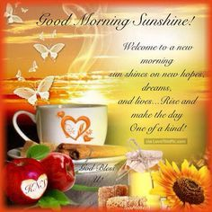 Good Morning Sunshine Welcome To A New Morning Good Morning Sunshine Quotes, Happy Good Morning Quotes, Good Morning Motivation, Good Morning Texts, Morning Greetings Quotes, Good Morning Coffee, Good Morning Picture, Good Morning Good Night, Good Morning Wishes
