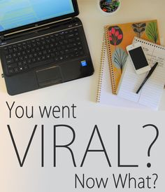 You're going VIRAL?!! Awesome! Here are some tips to manage the crazy fun!