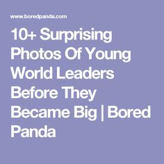 10+ Surprising Photos Of Young World Leaders Before They Became Big | Bored Panda