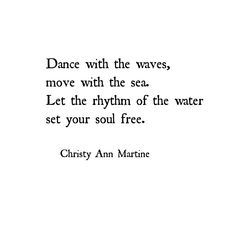 Dance with the waves, move with the sea. Let the rhythm of the water set your soul free....