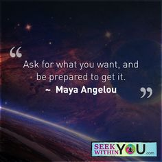 """""""Ask for what you want, and be prepared to get it."""" Maya Angelou  #lawofattraction"""