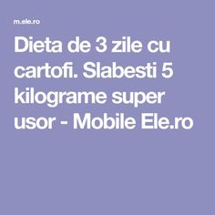 Dieta de 3 zile cu cartofi. Slabesti 5 kilograme super usor - Mobile Ele.ro Ale, Cancer, Remedies, Health Fitness, Medical, Food, Sport, Flowers, Diet