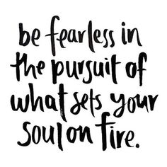 Go out there and find what sets your soul on fire. It doesn't matter what anyone else thinks, this is your life and you only get one go around. This is our Wild at Heart mantra. Now Quotes, Great Quotes, Words Quotes, Quotes To Live By, Life Quotes, Passion Quotes, Relationship Quotes, Wisdom Quotes, Change Quotes