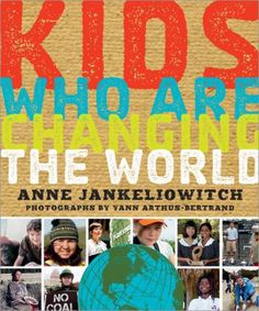 - Kids Who are Changing the World photographs by Yann Arthus-Bertrand with text by Anne Jankéliowitch Autobiographies For Kids, Arthus Bertrand, Climate Change Effects, Help The Environment, Project Based Learning, Inspirational Books, Nonfiction Books, Change The World, Reading Online