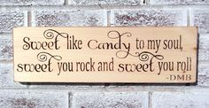 """Rustic wedding signs """"Sweet like candy to my soul, sweet you rock and sweet you"""